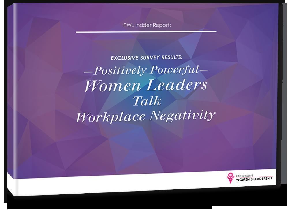 Positively Powerful - Women Leaders Talk Workplace Negativity